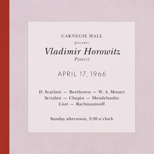 Vladimir Horowitz live at Carnegie Hall - Recital April 17, 1966: Scarlatti, Beethoven, Mozart, Scriabin, Chopin, Mendelssohn, Liszt & Rachmaninoff