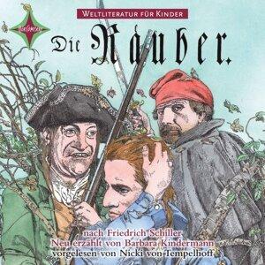 Weltliteratur für Kinder - Die Räuber von Friedrich Schiller [Neu erzählt von Barbara Kindermann]