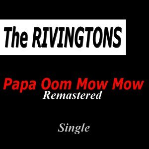 Papa Oom Mow Mow - Remastered