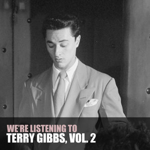 We're Listening to Terry Gibbs, Vol. 2