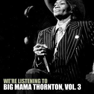 We're Listening to Big Mama Thornton, Vol. 3