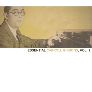 Essential Carroll Gibbons, Vol. 1