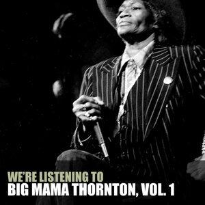 We're Listening to Big Mama Thornton, Vol. 1