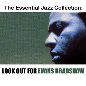 The Essential Jazz Collection: Look out for Evans Bradshaw