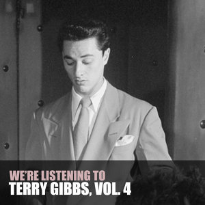 We're Listening to Terry Gibbs, Vol. 4