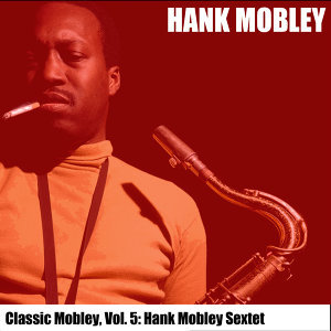Classic Mobley, Vol. 5: Hank Mobley Sextet