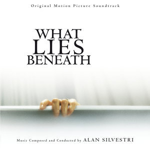 What Lies Beneath - Original Motion Picture Soundtrack