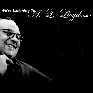 We're Listening to A.L. Lloyd, Vol. 1