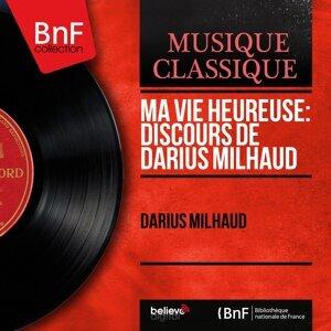 Ma vie heureuse: Discours de Darius Milhaud - Mono Version