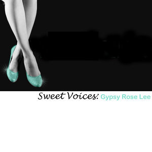 Sweet Voices: Gypsy Rose Lee