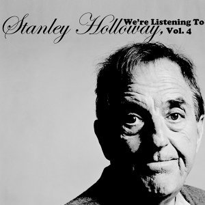 We're Listening to Stanley Holloway, Vol. 4