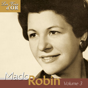 "Mado Robin, Vol. 3 (Collection ""Les voix d'or"")"