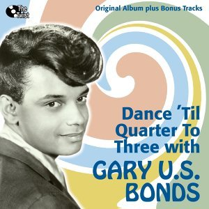 Dance 'Til Quarter To Three With U.S. Bonds - Original Album Plus Bonus Tracks