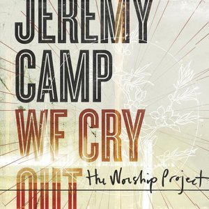 We Cry Out: The Worship Project - Deluxe Edition