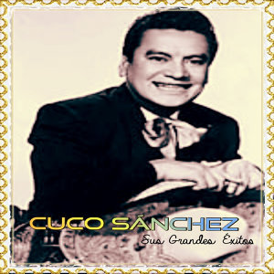 Cuco Sánchez - Sus Grandes Éxitos
