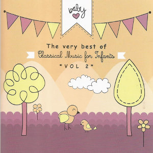 The Very Best of Classical Music for Infants Vol. 2