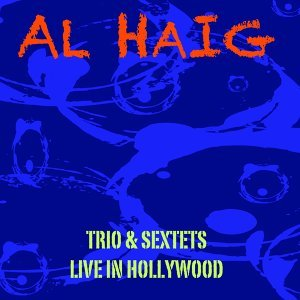 Al Haig Trio & Sextets / Live In Hollywood