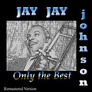 Jay Jay Johnson: Only the Best - Remastered Version