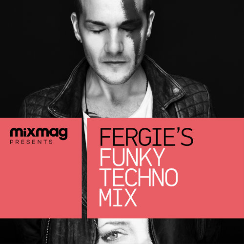 Mixmag Presents Fergie's Funky Techno Mix