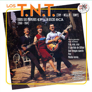 Los T.N.T. Todos Sus Primeros Ep's. (1960 – 1964)