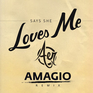Says She Loves Me (Amagio Remix) - Single