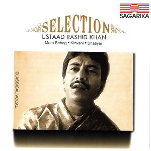 Selection - Ustad Rashid Khan - Maru Behag, Kirwani, Bhatiyar