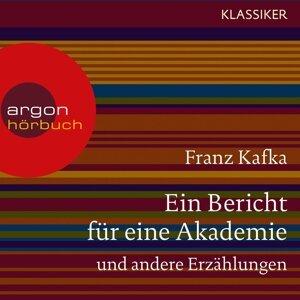 Ein Bericht für eine Akademie und andere Erzählungen - Ungekürzte Lesung