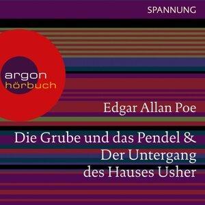 Die Grube und das Pendel / Der Untergang des Hauses Usher - Ungekürzte Lesung