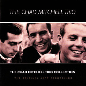 The Chad Mitchell Trio Collection - The Original Kapp Recordings