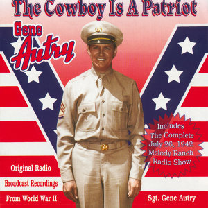 The Cowboy Is A Patriot - Original Radio Broadcast Recordings From World War 2