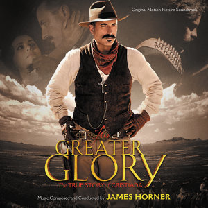 For Greater Glory: The True Story Of Cristiada - Original Motion Picture Soundtrack
