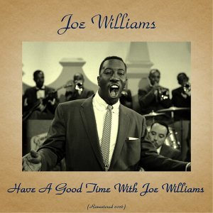 Have a Good Time with Joe Williams - Remastered 2016