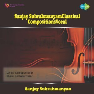 Sanjay Subrahmanyam Classical Compositions Vocal