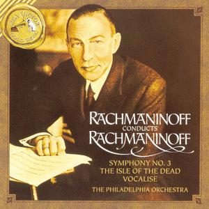 Rachmaninoff: Symphony No. 3 in A Minor, Op. 44; Vocalise & The Isle of the Dead, Op. 29