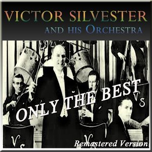 Victor Sylvester and His Orchestra: Only the Best - Remastered Version