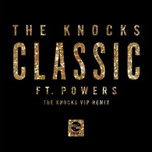Classic (feat. Powers) - The Knocks VIP Remix