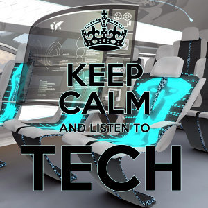 Keep Calm and Listen to Tech