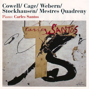 Cowell / Cage / Webern / Stockhausen / Mestres Quadreny