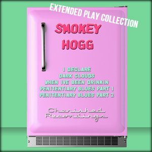 Smokey Hogg: The Extended Play Collection