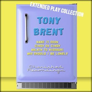 Tony Brent: The Extended Play Collection