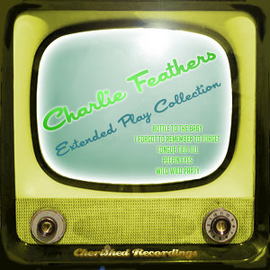 Charlie Feathers - The Extended Play Collection