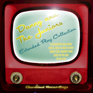 Danny And The Juniors - The Extended Play Collection
