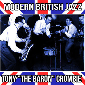 "Modern British Jazz : Tony ""The Baron"" Crombie"