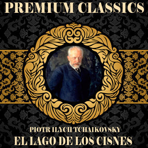 Piotr Ilych Tchaikovsky: Premium Classics. El Lago de los Cisnes