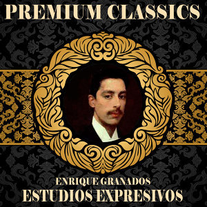 Enrique Granados: Premium Classics. Estudios Expresivos