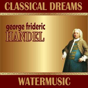 George Friederic Handel: Classical Dreams. Watermusic
