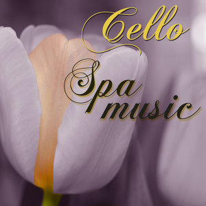 Cello Spa Music – Soothing Spa Sounds for Massage & Healthy Body Wellness Center