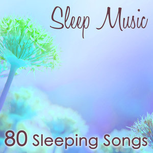 Sleep Music - 80 Sleeping Songs, Soft and Slow Relaxing Music for a Deep Sleep & Good Night