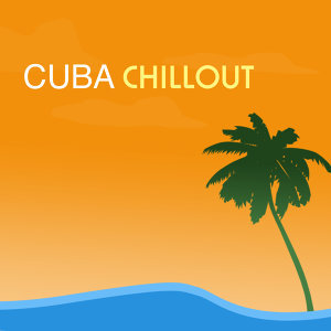 Cuba Chillout - Cuban Chill Out Guitar Music, Party Summer Lounge Love Latino Songs