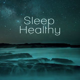 Sleep Healthy – Calm Music For Sleep, Deep Sleeping Therapy, Healing Sounds of Nature, Soft Music for Relax, Fall Asleep Easily, Ocean and Rain Sounds for Ralexation